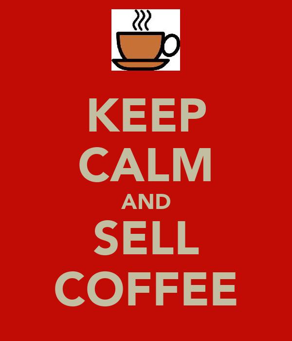 KEEP CALM AND SELL COFFEE