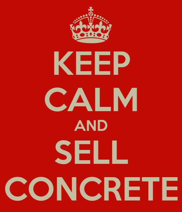 KEEP CALM AND SELL CONCRETE