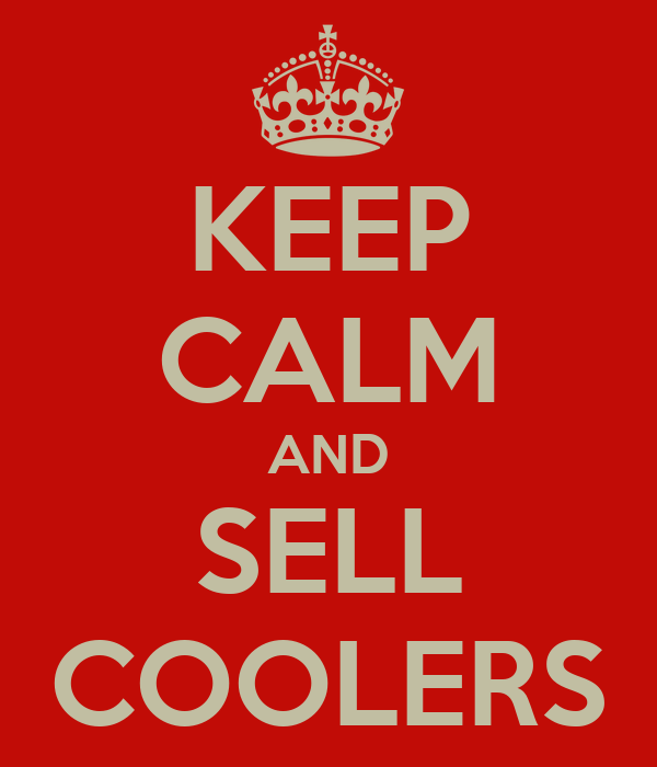 KEEP CALM AND SELL COOLERS