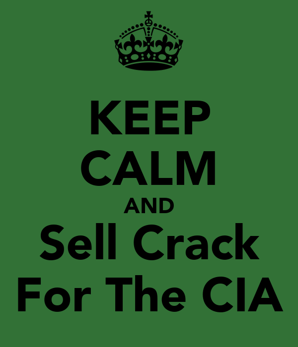 KEEP CALM AND Sell Crack For The CIA
