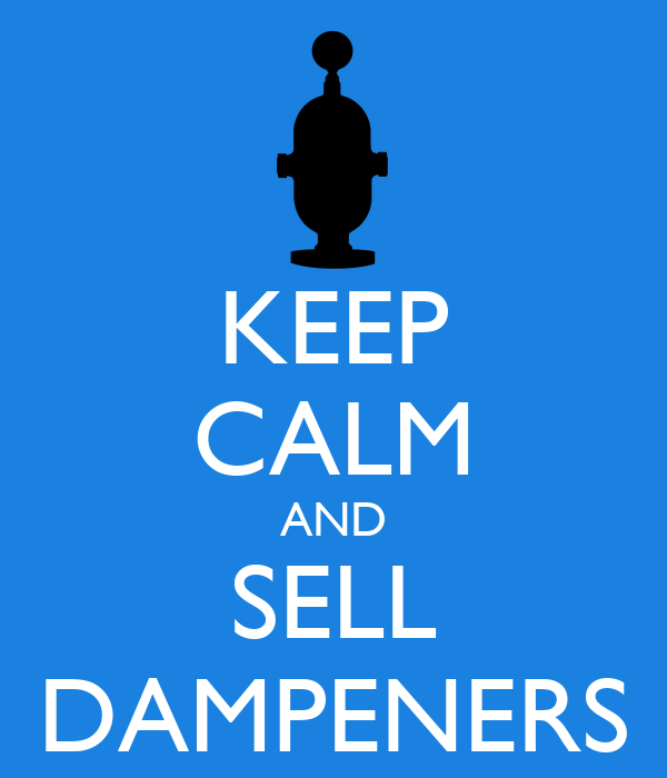 KEEP CALM AND SELL DAMPENERS