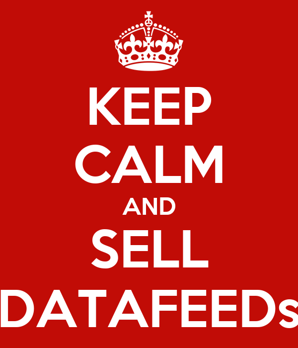 KEEP CALM AND SELL DATAFEEDs