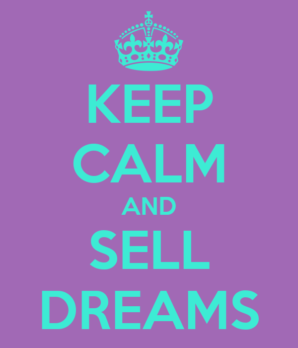 KEEP CALM AND SELL DREAMS