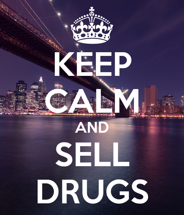 KEEP CALM AND SELL DRUGS