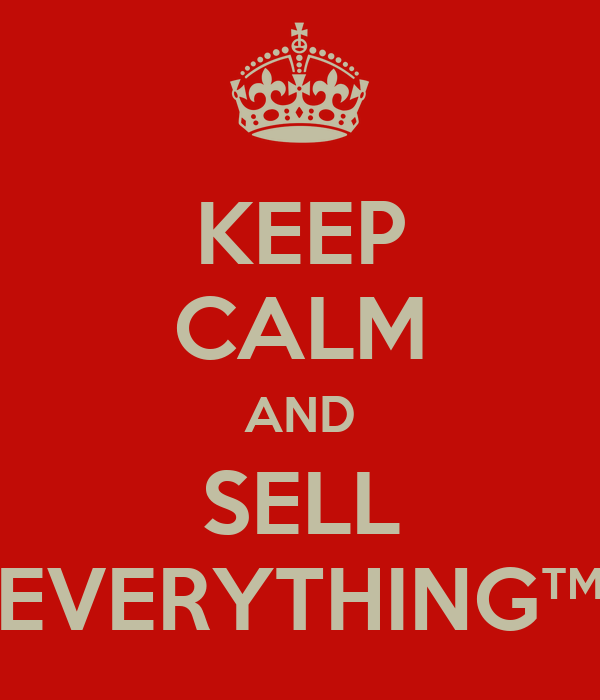 KEEP CALM AND SELL EVERYTHING™