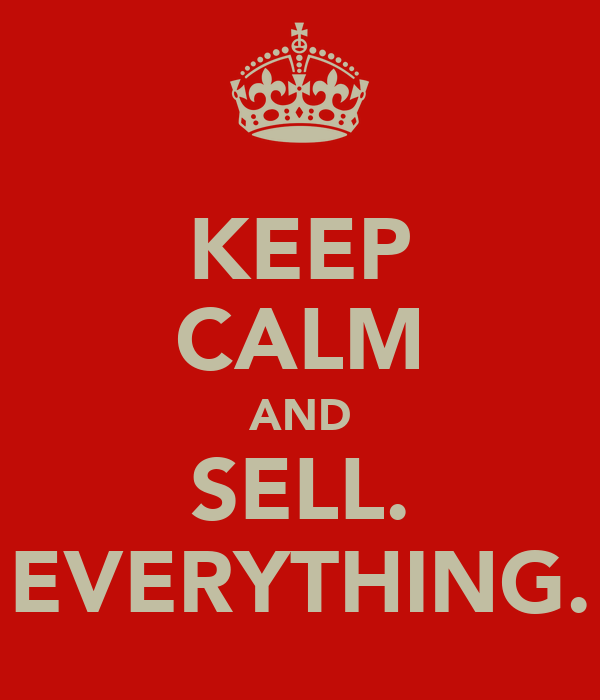 KEEP CALM AND SELL. EVERYTHING.