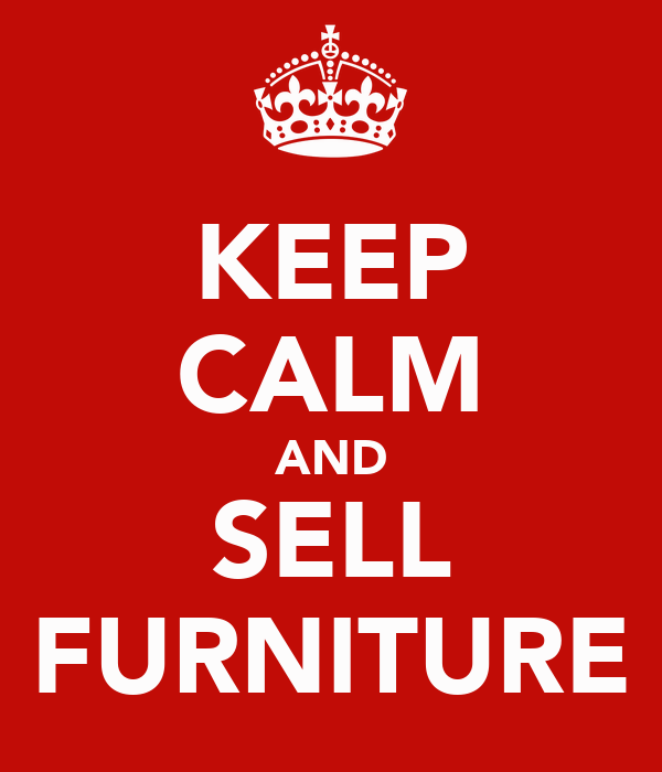 KEEP CALM AND SELL FURNITURE