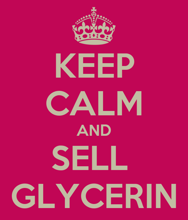 KEEP CALM AND SELL  GLYCERIN