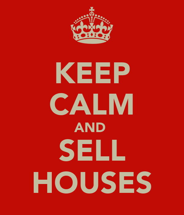 KEEP CALM AND  SELL HOUSES