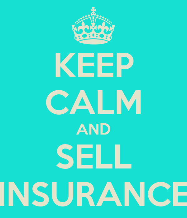 KEEP CALM AND SELL INSURANCE