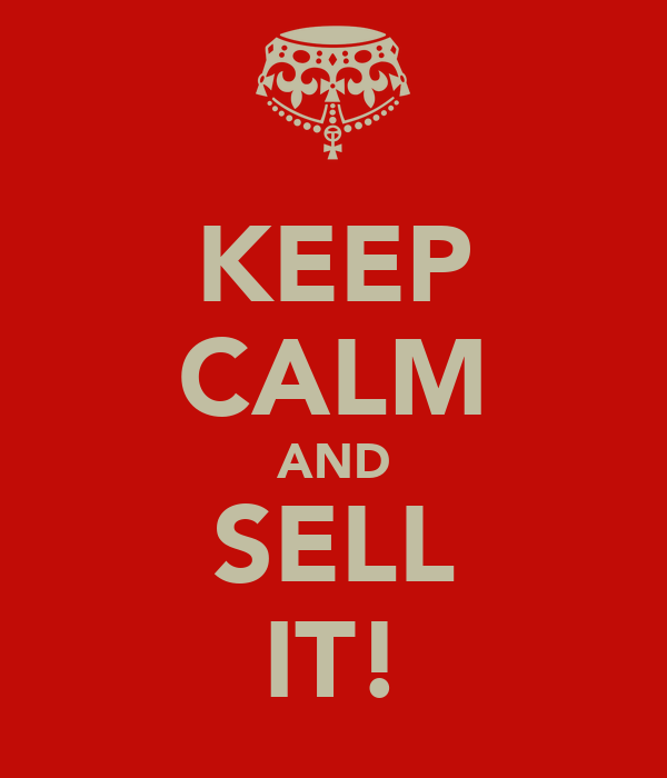 KEEP CALM AND SELL IT!