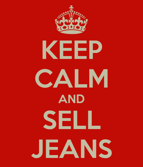 KEEP CALM AND SELL JEANS