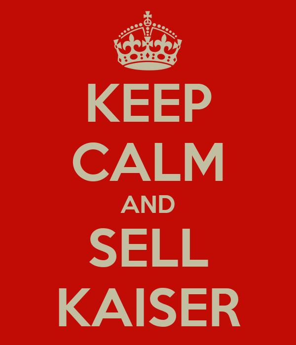 KEEP CALM AND SELL KAISER