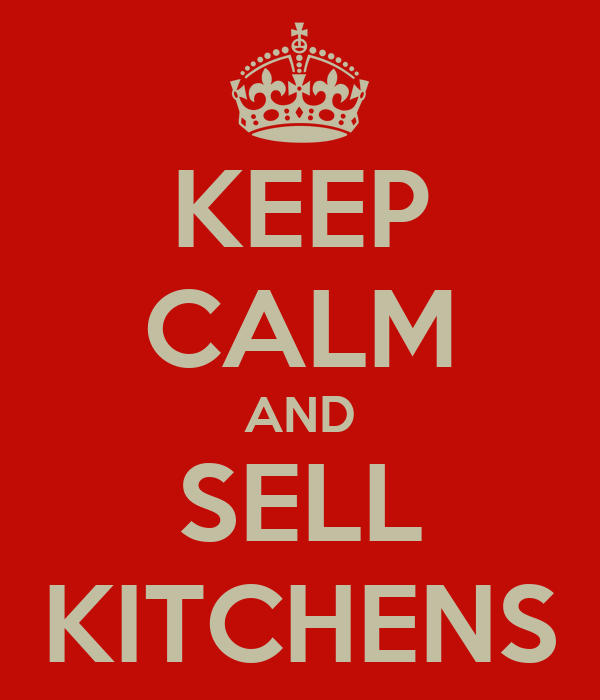 KEEP CALM AND SELL KITCHENS