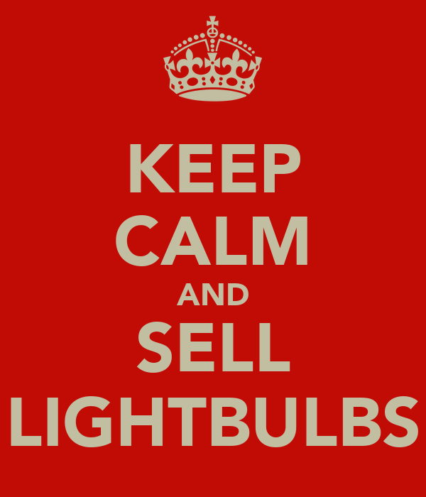 KEEP CALM AND SELL LIGHTBULBS