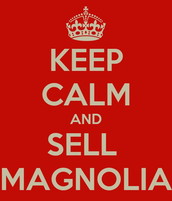 KEEP CALM AND SELL  MAGNOLIA
