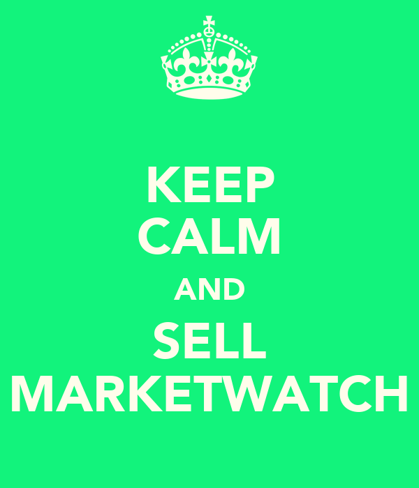 KEEP CALM AND SELL MARKETWATCH
