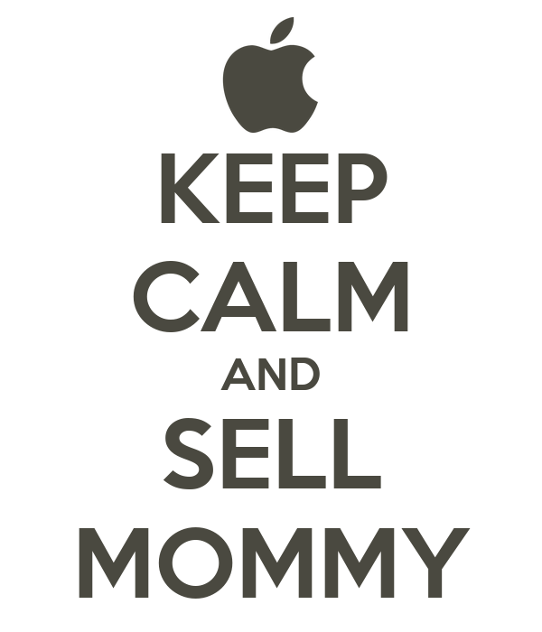 KEEP CALM AND SELL MOMMY