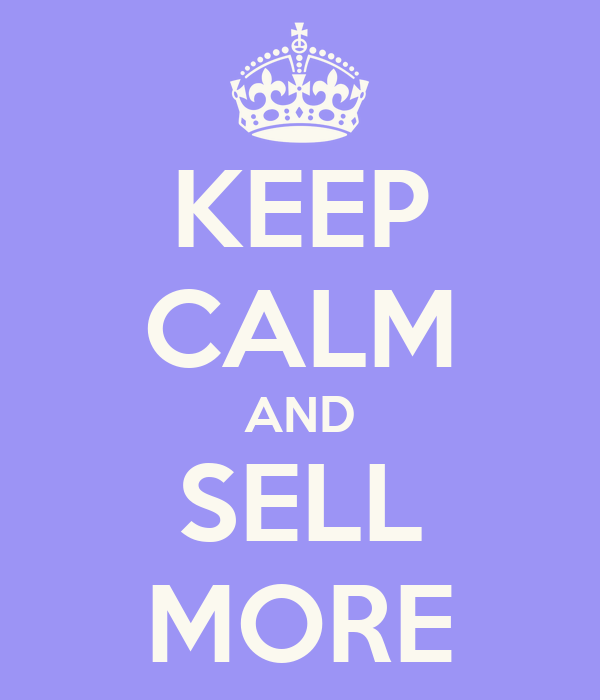KEEP CALM AND SELL MORE