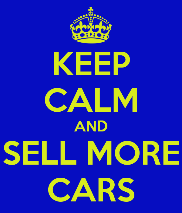 KEEP CALM AND SELL MORE CARS