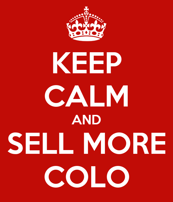 KEEP CALM AND SELL MORE COLO