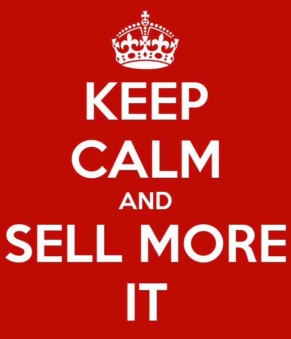 KEEP CALM AND SELL MORE IT