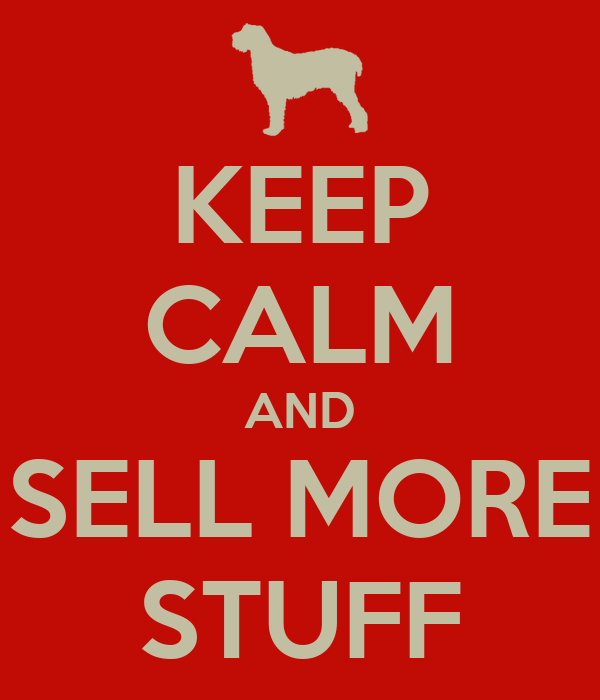 KEEP CALM AND SELL MORE STUFF