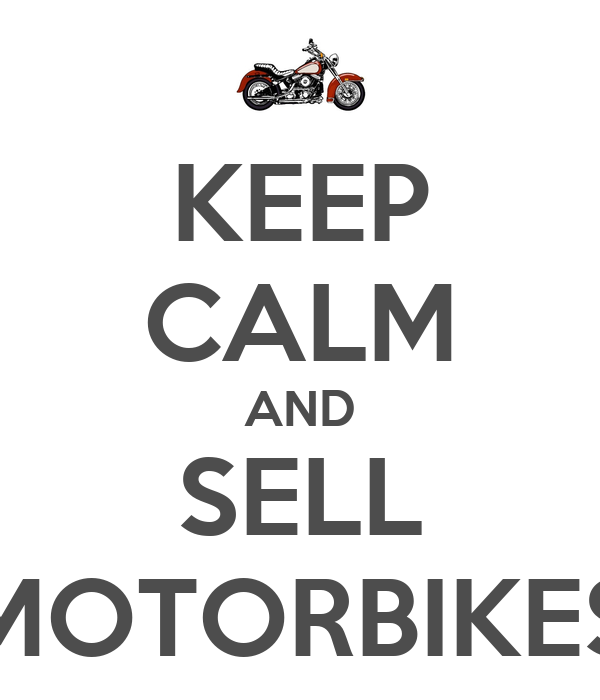 KEEP CALM AND SELL MOTORBIKES
