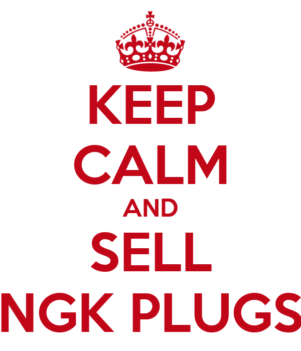 KEEP CALM AND SELL NGK PLUGS