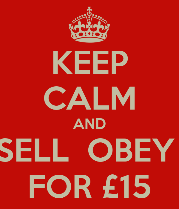 KEEP CALM AND SELL  OBEY  FOR £15