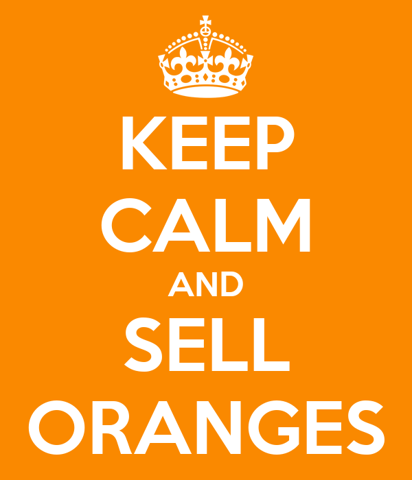 KEEP CALM AND SELL ORANGES