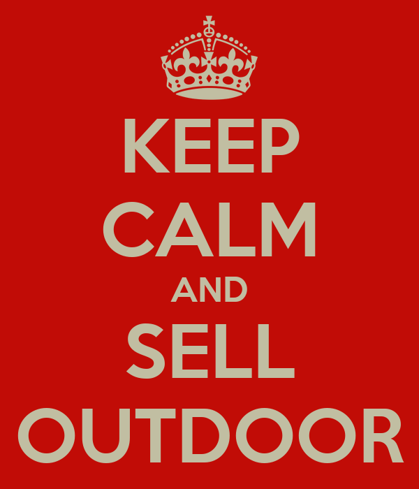 KEEP CALM AND SELL OUTDOOR