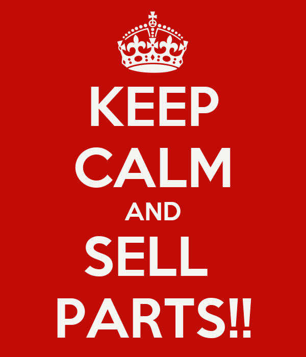 KEEP CALM AND SELL  PARTS!!