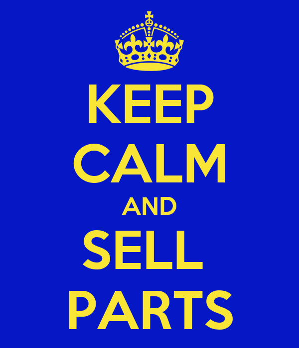 KEEP CALM AND SELL  PARTS