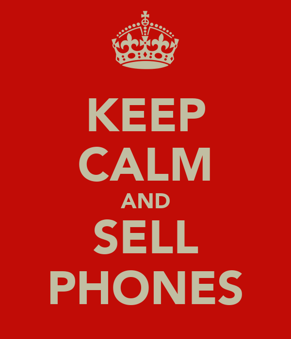 KEEP CALM AND SELL PHONES