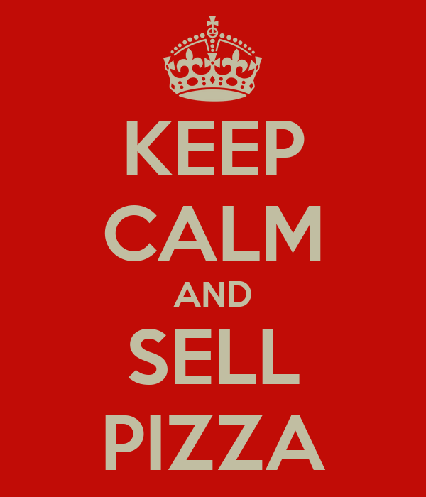 KEEP CALM AND SELL PIZZA