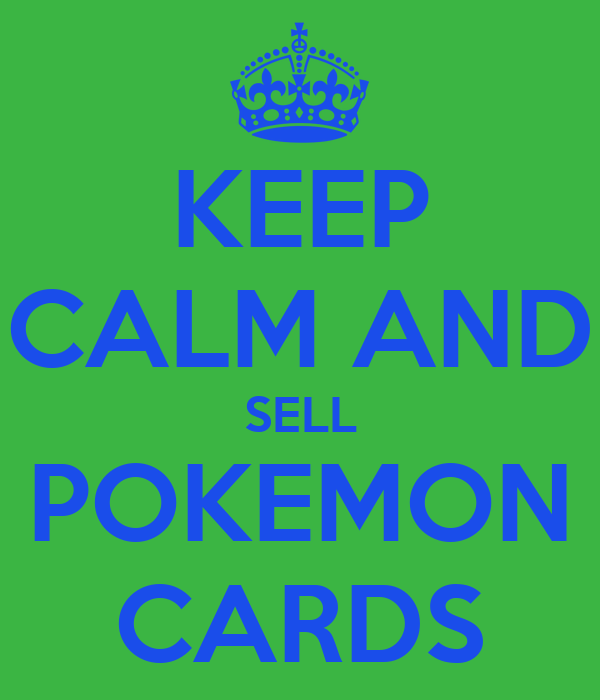 KEEP CALM AND SELL POKEMON CARDS