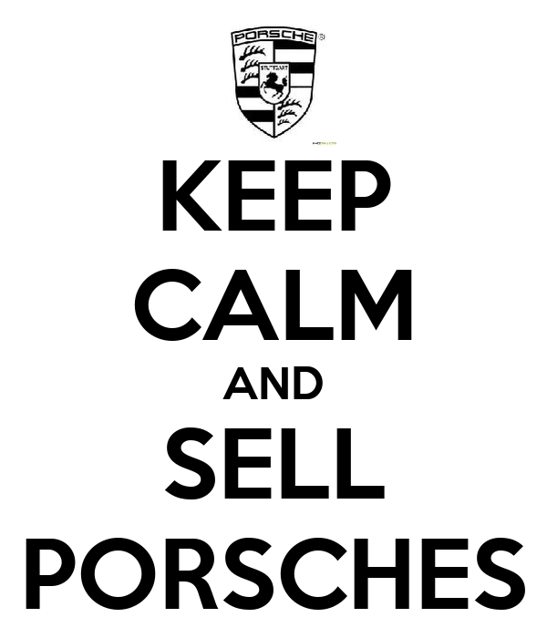 KEEP CALM AND SELL PORSCHES