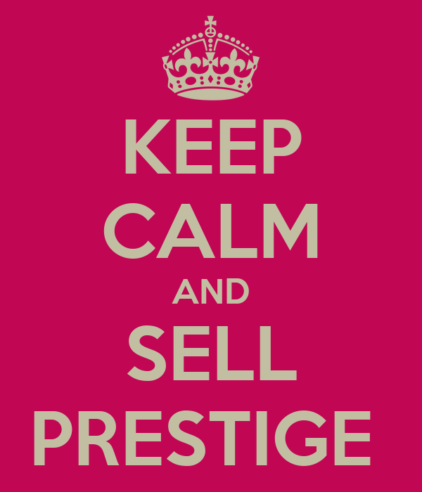 KEEP CALM AND SELL PRESTIGE