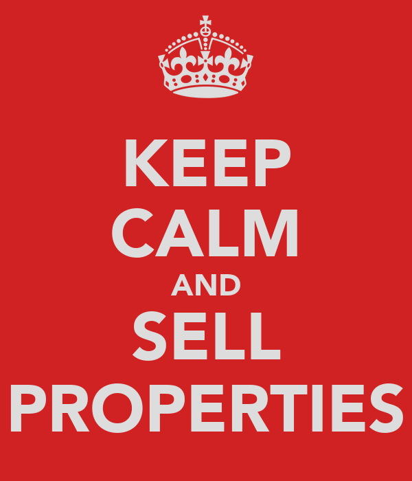 KEEP CALM AND SELL PROPERTIES