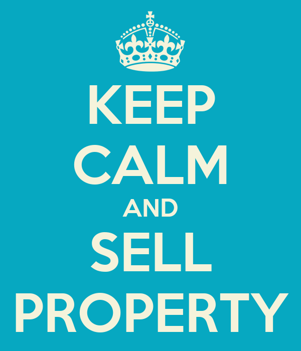 KEEP CALM AND SELL PROPERTY