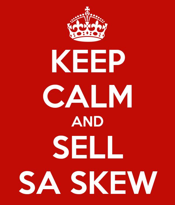 KEEP CALM AND SELL SA SKEW