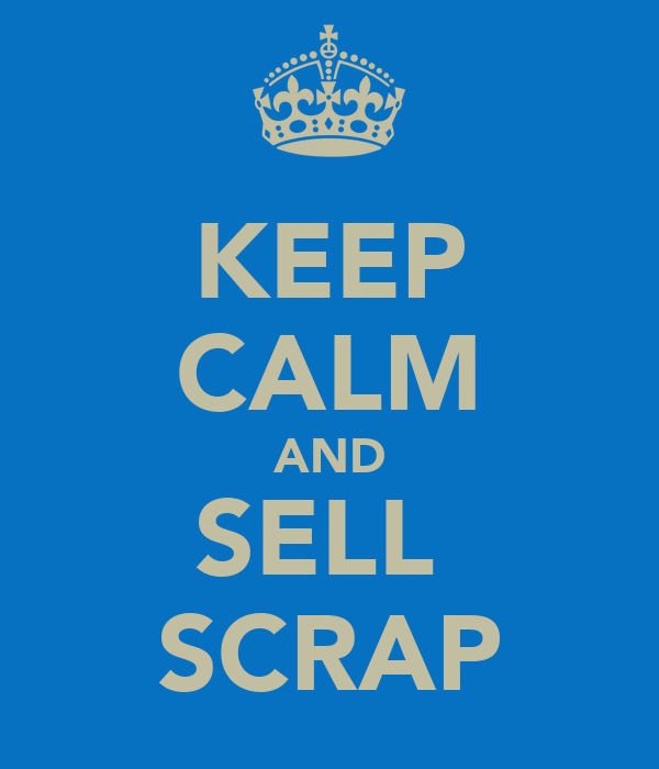 KEEP CALM AND SELL  SCRAP