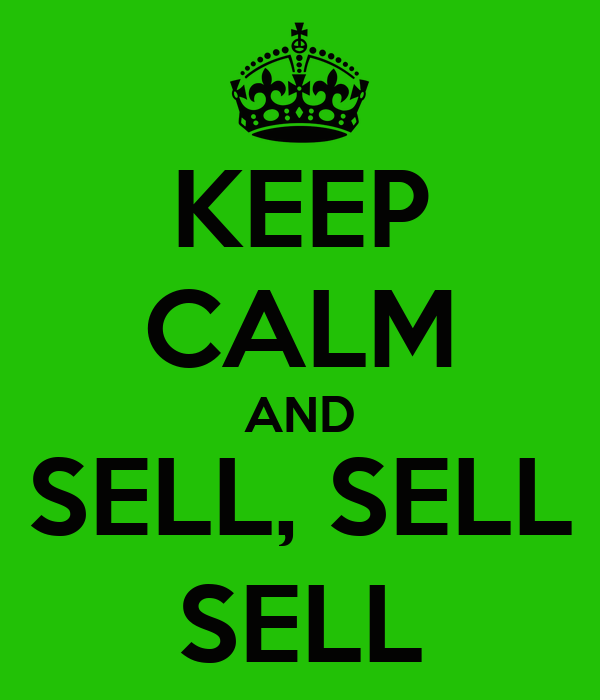 KEEP CALM AND SELL, SELL SELL