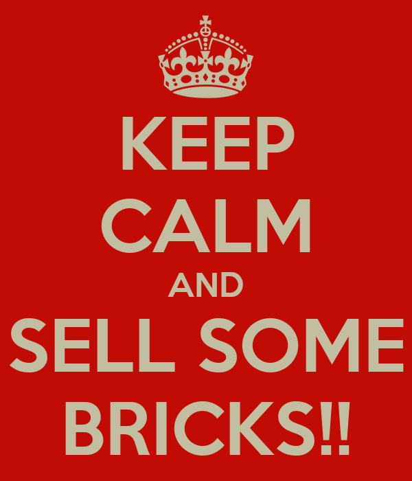 KEEP CALM AND SELL SOME BRICKS!!