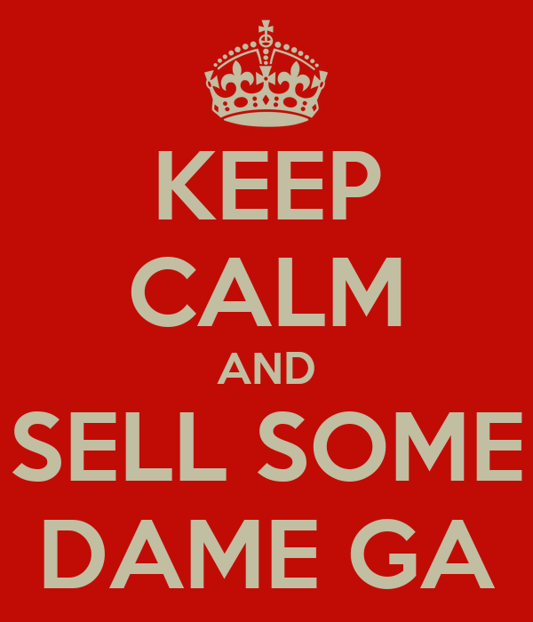 KEEP CALM AND SELL SOME DAME GA