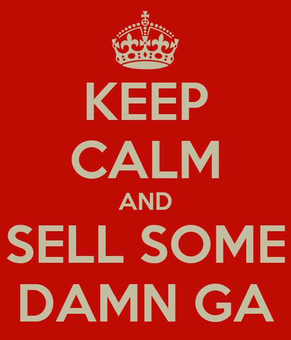 KEEP CALM AND SELL SOME DAMN GA