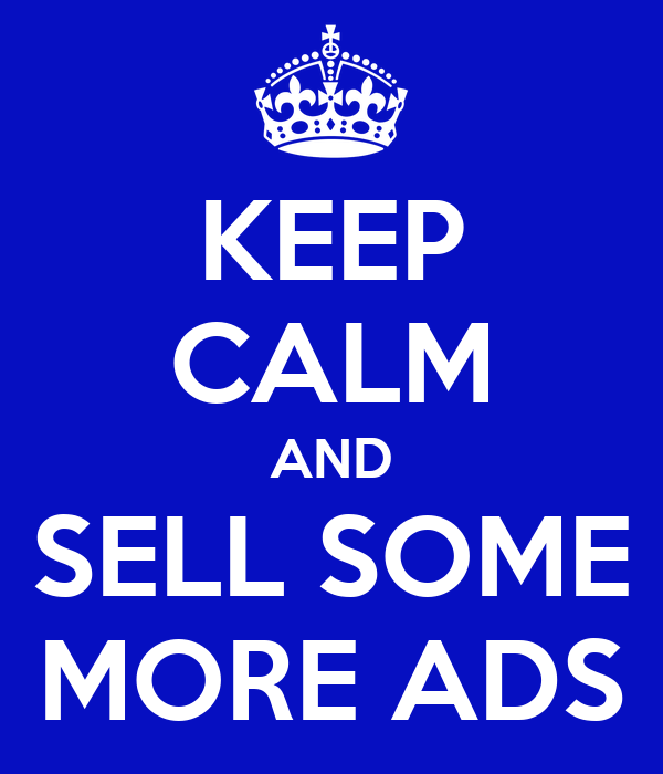 KEEP CALM AND SELL SOME MORE ADS