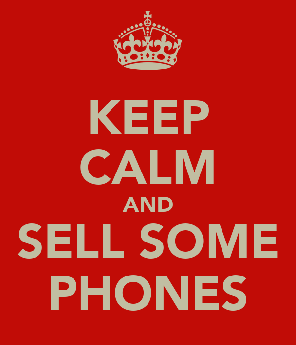 KEEP CALM AND SELL SOME PHONES