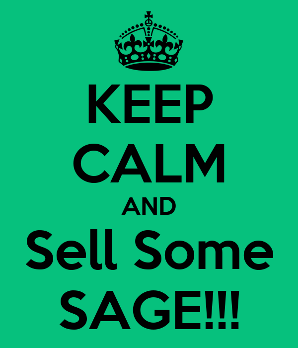 KEEP CALM AND Sell Some SAGE!!!